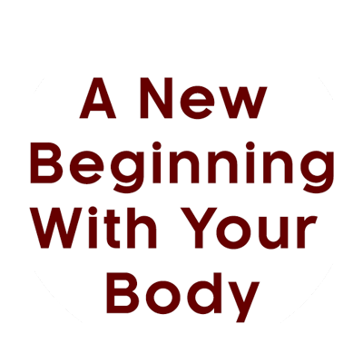 A New Beginning With Your Body